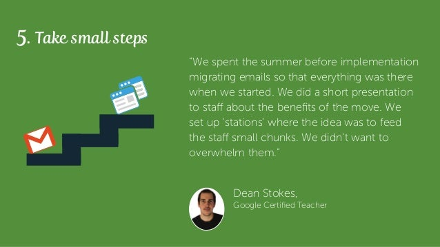 """5. Take small steps """"We spent the summer before implementation migrating emails so that everything was there when we start..."""