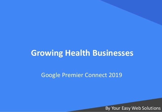 Growing Health Businesses By Your Easy Web Solutions Google Premier Connect 2019