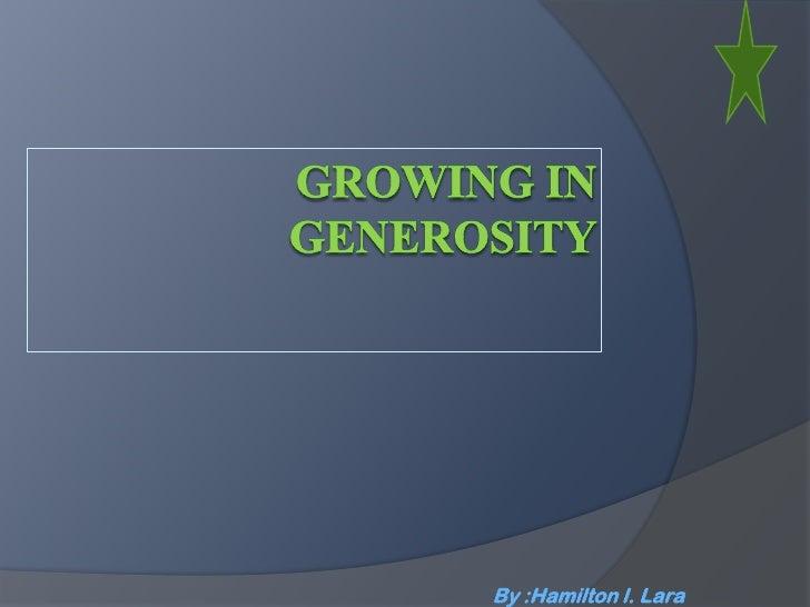 GROWING IN GENEROSITY<br />By :Hamilton l. Lara<br />