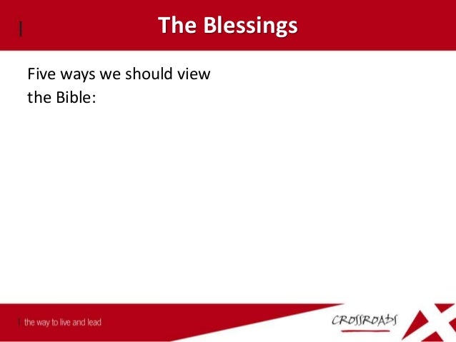 The Blessings Five ways we should view the Bible: 1) Food 1 Peter 2:2-3 Like newborn babies, crave pure spiritual milk, so...