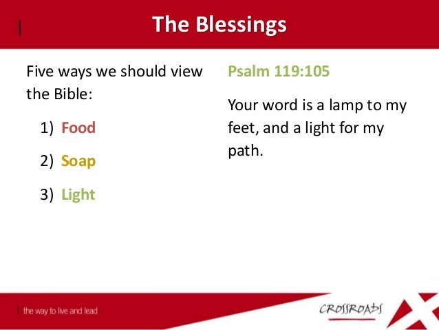 The Blessings Five ways we should view the Bible: 1) Food 2) Soap 3) Light 4) Manual Psalm 19:7b The statues of the Lord a...