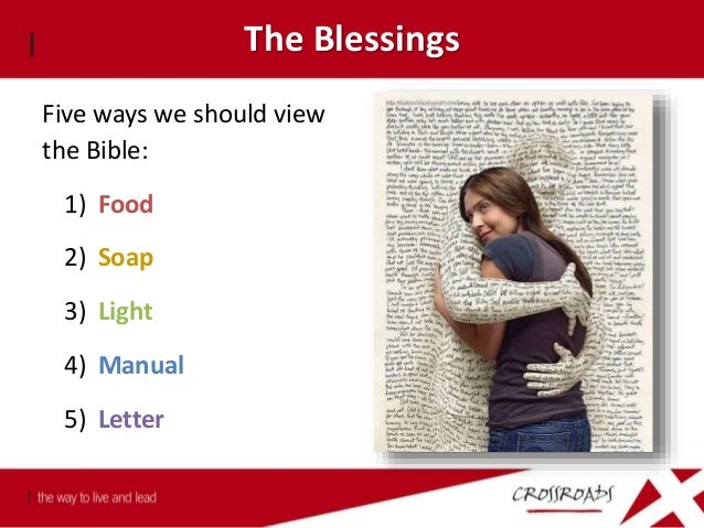 The Blessings Five ways we should view the Bible: 1) Food 2) Soap 3) Light 4) Manual 5) Letter Psalm 139:16-18 All the day...