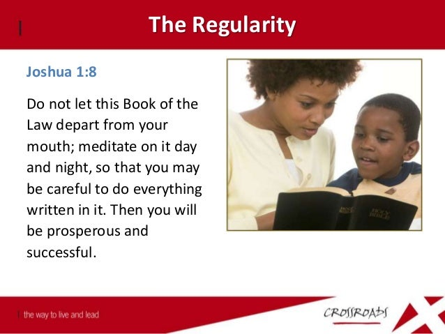 The Regularity Psalm 1:2 But his delight is in the law of the Lord, and in his law he mediates day and night.