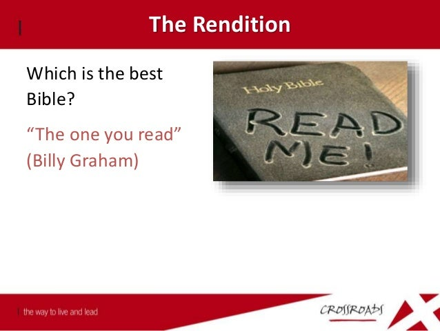 """The Rendition Which is the best Bible? """"The one you read"""" (Billy Graham) Which Bible will you read? The one you best under..."""