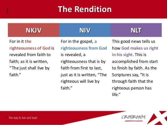 The Rendition This good news tells us how God makes us right in his sight. This is accomplished from start to finish by fa...