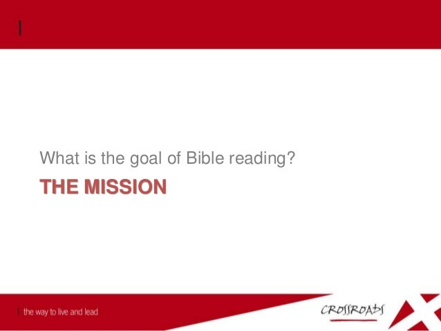 The Mission The mission behind personal Bible reading is not to gain knowledge, but to hear from God and obey him.