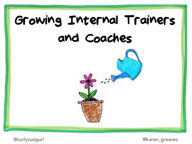 @curlycuegurl @karen_greaves Growing Internal Trainers and Coaches