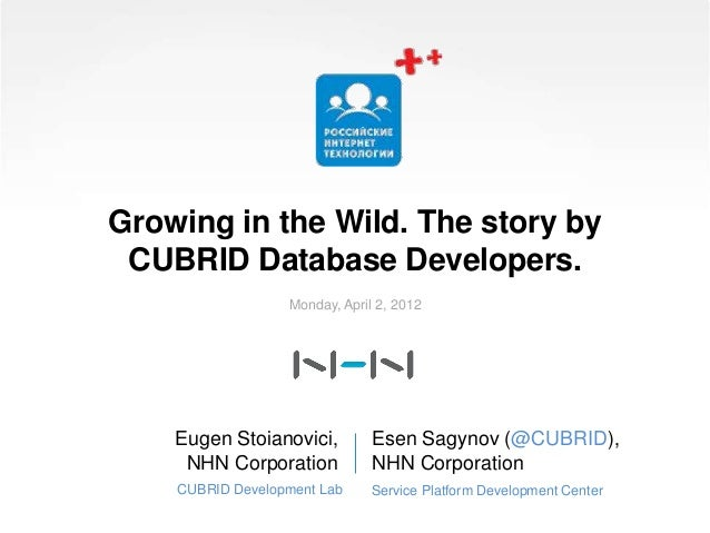 Growing in the Wild. The story by CUBRID Database Developers. Esen Sagynov (@CUBRID), NHN Corporation Service Platform Dev...
