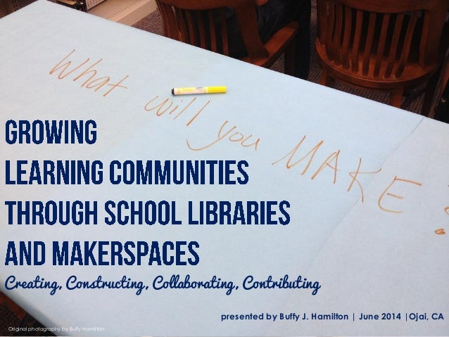 Creating, Constructing, Collaborating, Contributing presented by Buffy J. Hamilton | June 2014 |Ojai, CA Original photogra...