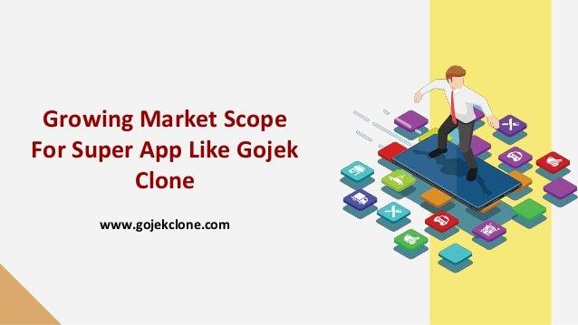 Growing Market Scope For Super App Like Gojek Clone www.gojekclone.com