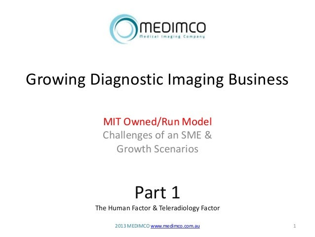 Growing Diagnostic Imaging Business MIT Owned/Run Model Challenges of an SME & Growth Scenarios Part 1 The Human Factor & ...