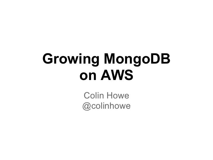 Growing MongoDB    on AWS    Colin Howe    @colinhowe