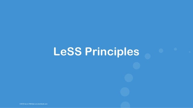 © 2015 Scrum WithStyle scrumwithstyle.com LeSS Principles