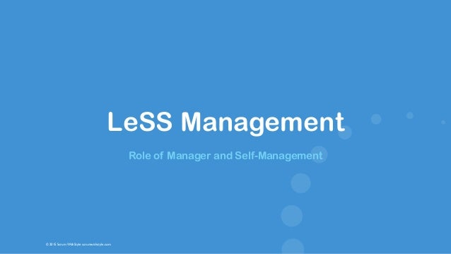 © 2015 Scrum WithStyle scrumwithstyle.com LeSS Management Role of Manager and Self-Management
