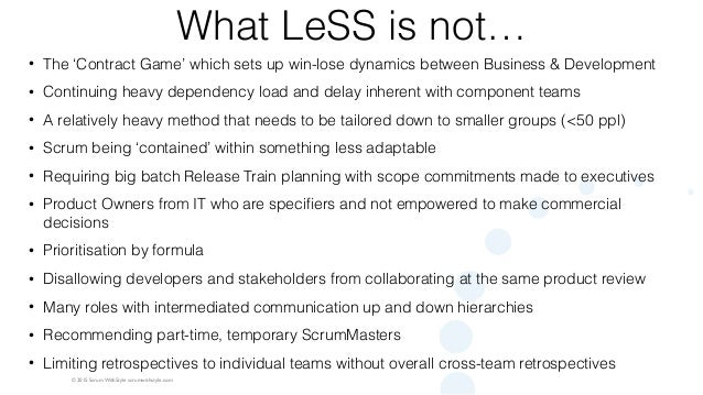 © 2015 Scrum WithStyle scrumwithstyle.com What LeSS is not… • The 'Contract Game' which sets up win-lose dynamics between ...