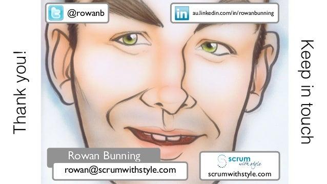 © 2015 Scrum WithStyle scrumwithstyle.com @rowanb au.linkedin.com/in/rowanbunning Rowan Bunning rowan@scrumwithstyle.com s...