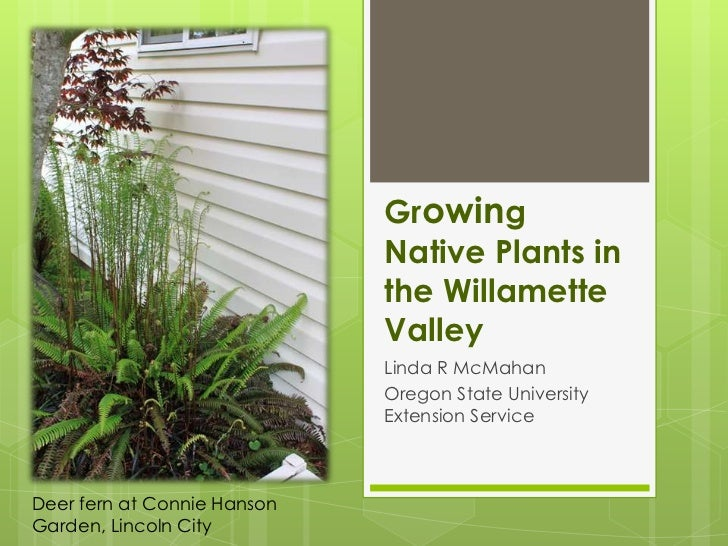 Growing Native Plants in the Willamette Valley<br />Linda R McMahan<br />Oregon State University Extension Service<br />De...