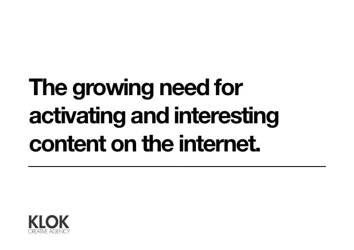 The growing need for activating and interesting content on the internet.