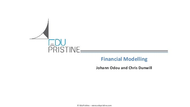 Financial	   Modelling	    Johann	   Odou	   and	   Chris	   Dunwill	     ©	   EduPris*ne	   –	   www.edupris*ne.com