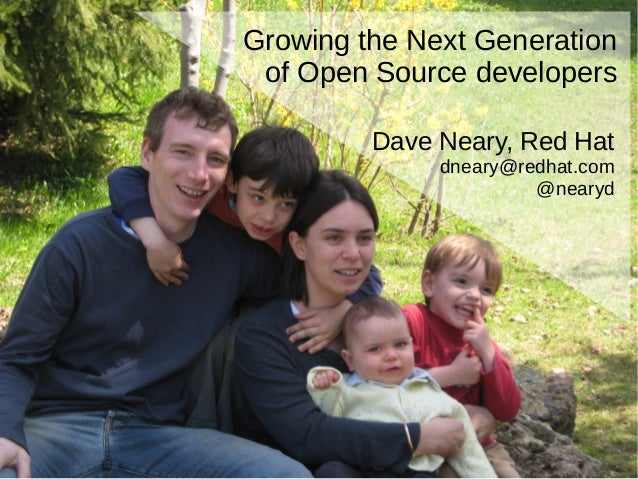 Growing the Next Generation of Open Source developers Dave Neary, Red Hat dneary@redhat.com @nearyd