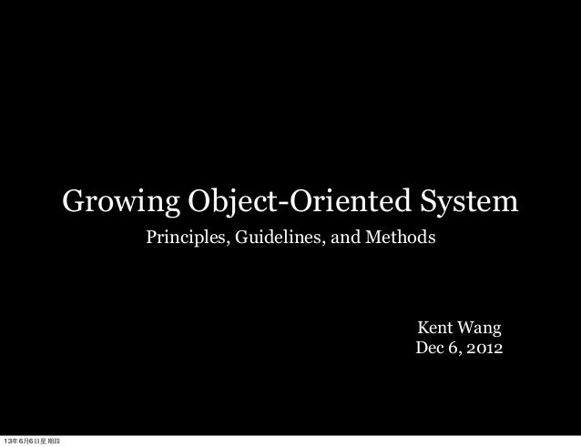 Growing Object-Oriented SystemPrinciples, Guidelines, and MethodsKent WangDec 6, 201213年6月6⽇日星期四