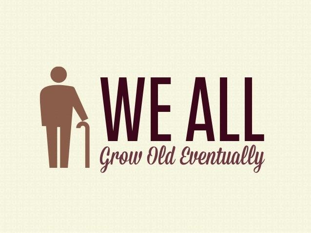 WE ALLGrow Old Eventually