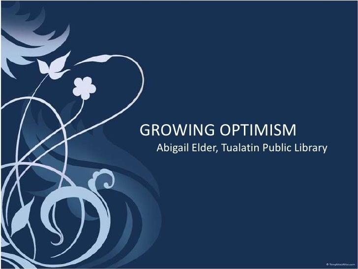GROWING OPTIMISM<br />Abigail Elder, Tualatin Public Library<br />