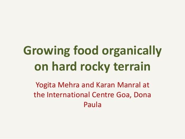 Growing food organically on hard rocky terrain Yogita Mehra and Karan Manral at the International Centre Goa, Dona Paula