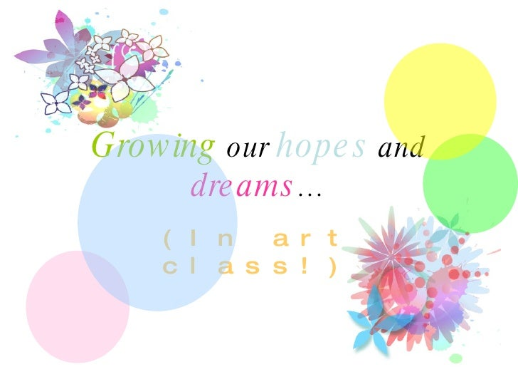 Growing  our  hopes  and  dreams … (In art class!)