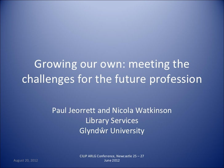 Growing our own: meeting the     challenges for the future profession                  Paul Jeorrett and Nicola Watkinson ...