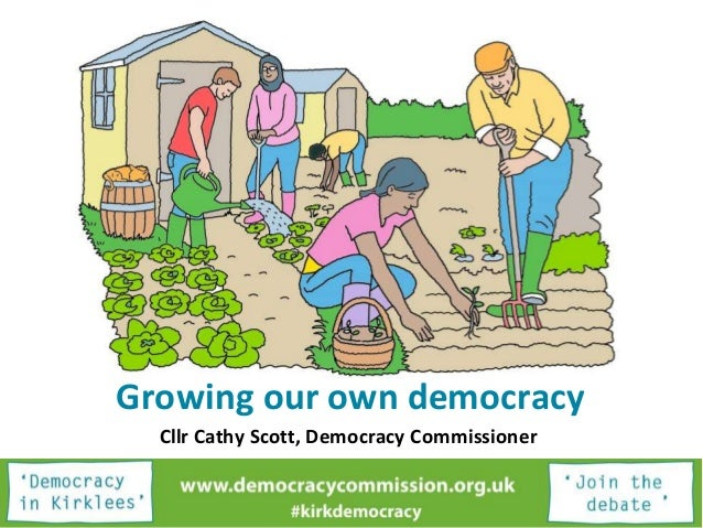 Growing our own democracy Cllr Cathy Scott, Democracy Commissioner
