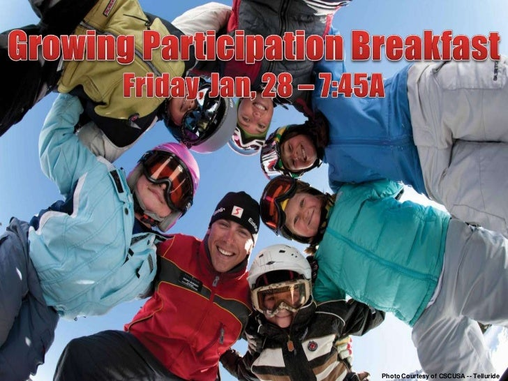 Growing Participation Breakfast<br />Friday, Jan, 28 – 7:45A<br />Photo Courtesy of CSCUSA -- Telluride<br />