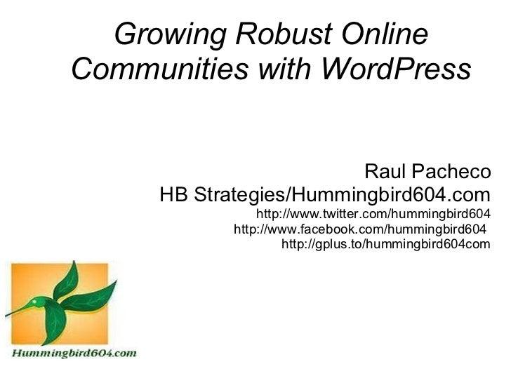 Growing Robust OnlineCommunities with WordPress                         Raul Pacheco     HB Strategies/Hummingbird604.com ...