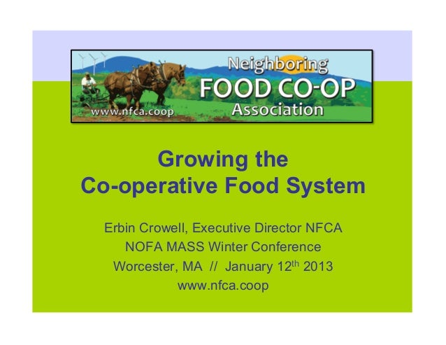Growing theCo-operative Food System Erbin Crowell, Executive Director NFCA    NOFA MASS Winter Conference  Worcester, MA /...