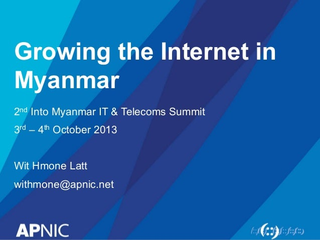 Growing the Internet in Myanmar - Myanmar Telecom & ICT