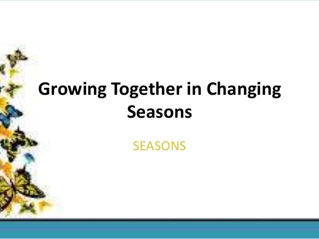 Growing Together in Changing Seasons SEASONS
