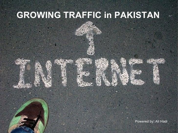 GROWING TRAFFIC in PAKISTAN Powered by: Ali Hadi