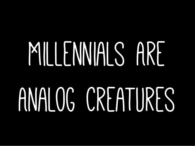 Millennials Are Analog Creatures