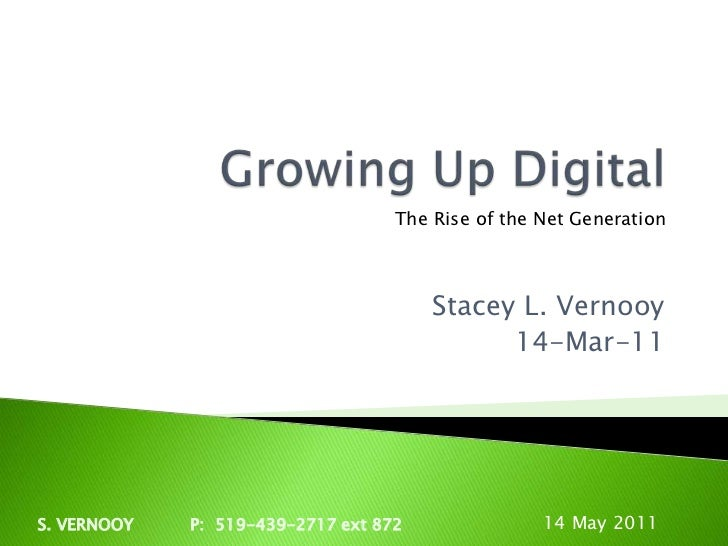 Growing Up Digital<br />Stacey L. Vernooy<br />14-Mar-11<br />The Rise of the Net Generation<br />8 May 2011<br />S. VERNO...