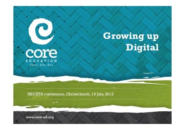 NZCETA conference, Christchurch, 19 July, 2013 Growing up Digital
