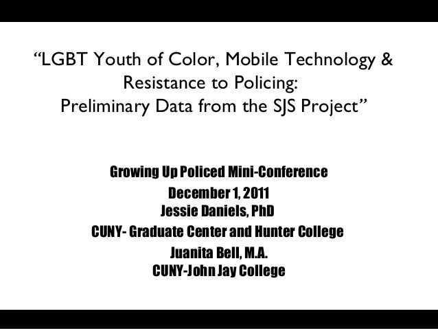 """LGBT Youth of Color, Mobile Technology &           Resistance to Policing:   Preliminary Data from the SJS Project""      ..."