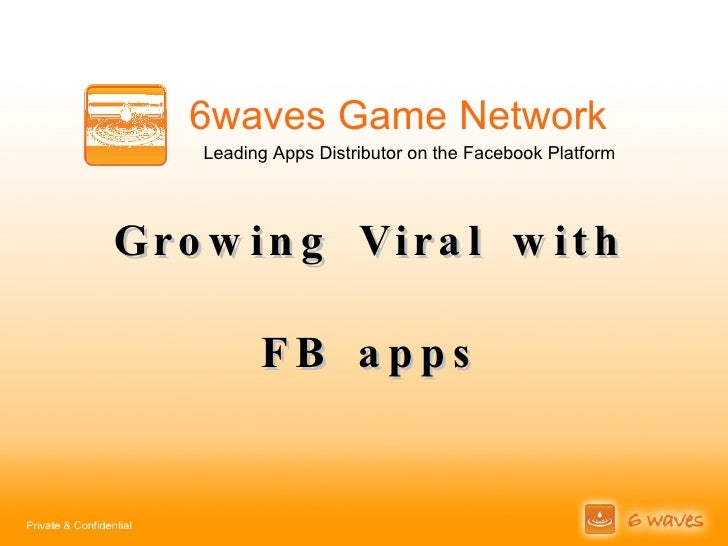 Growing Viral with FB apps Leading Apps Distributor on the Facebook Platform 6waves Game Network