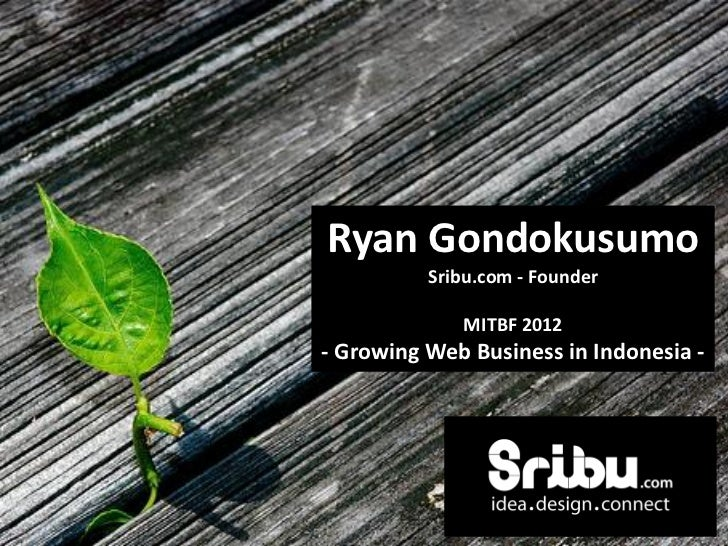 Ryan Gondokusumo          Sribu.com - Founder             MITBF 2012- Growing Web Business in Indonesia -