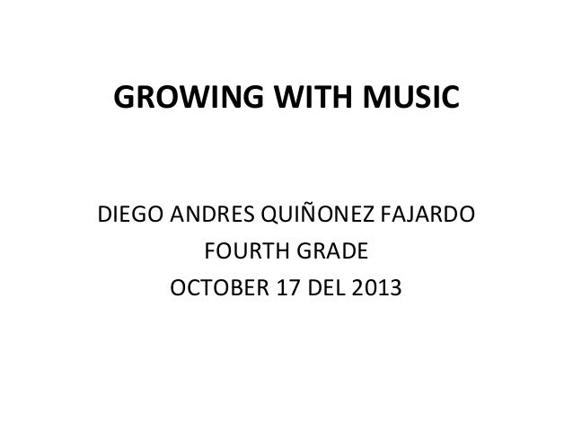 GROWING WITH MUSIC DIEGO ANDRES QUIÑONEZ FAJARDO FOURTH GRADE OCTOBER 17 DEL 2013