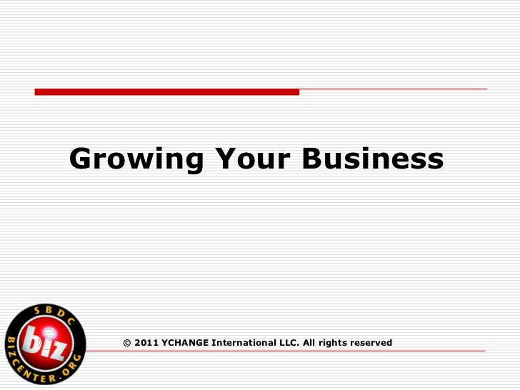 Growing Your Business <br />© 2011 YCHANGE International LLC. All rights reserved<br />