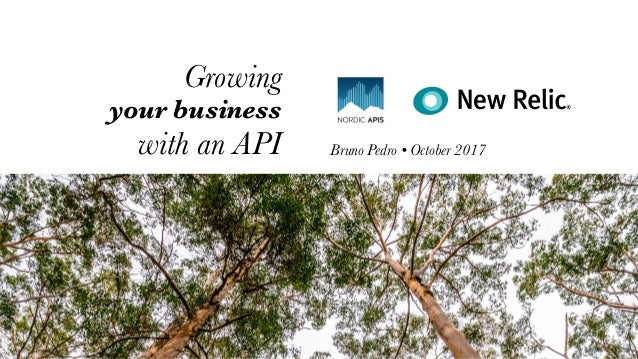Growing your business with an API Bruno Pedro • October 2017