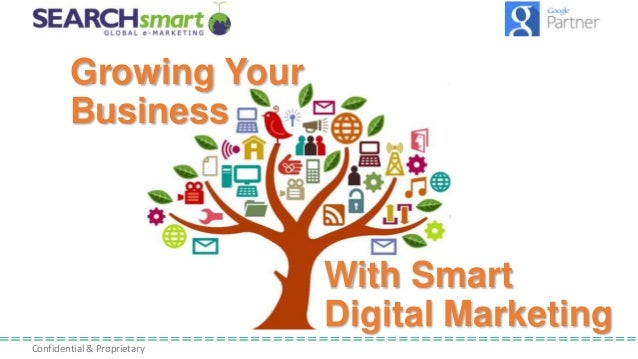 Confidential & Proprietary Growing Your Business With Smart Digital Marketing