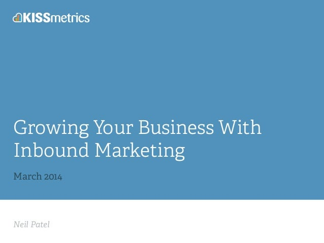 Neil Patel Growing Your Business With Inbound Marketing ! March 2014