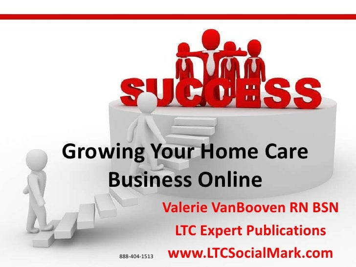 Growing Your Home Care    Business Online                    Valerie VanBooven RN BSN                      LTC Expert Publ...