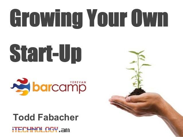 Growing Your OwnStart-UpTodd Fabacher